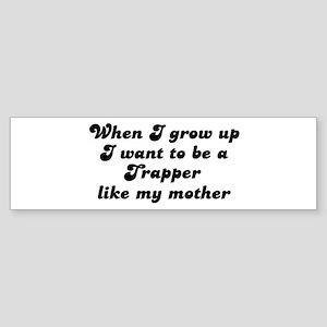 Trapper like my mother Bumper Sticker