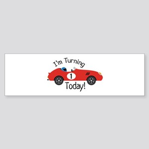 IM TURNING TODAY! Bumper Sticker