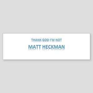 Thank God Im Not Matt Heckman Bumper Sticker