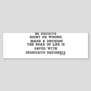 BE DECISIVE Bumper Sticker