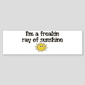 I'M A FREAKIN RAY OF SUNSHINE Bumper Sticker