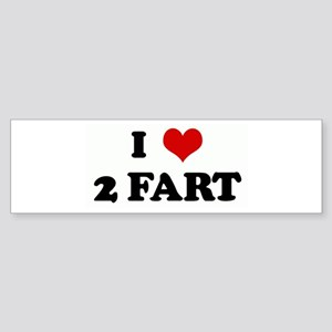 I Love 2 FART Bumper Sticker