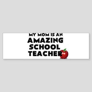 My Mom is an Amazing School Teacher Bumper Sticker