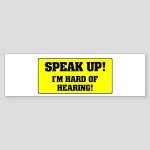 SPEAK UP - I'M HARD OF HEARING! Bumper Sticker