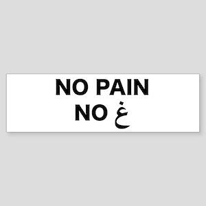 No Pain... Bumper Sticker