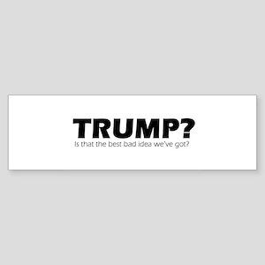 Trump Bad Idea 2 Bumper Sticker