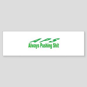 always pushing shit Bumper Sticker