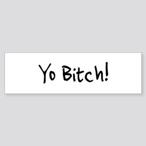 Yo Bitch! Bumper Sticker