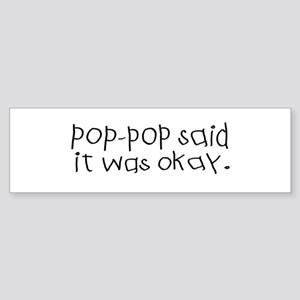 Pop pop said it was okay Bumper Sticker