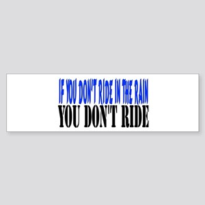 If you don't ride in the rain Bumper Sticker