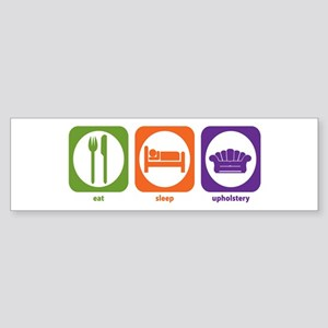 Eat Sleep Upholstery Bumper Sticker