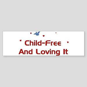 Child-Free Loving It Bumper Sticker