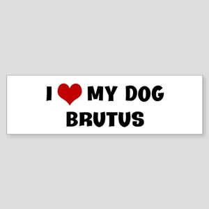 I Love My Dog Brutus Bumper Sticker