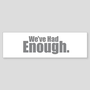 We've Had Enough Bumper Sticker