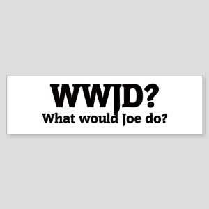 What would Joe do? Bumper Sticker