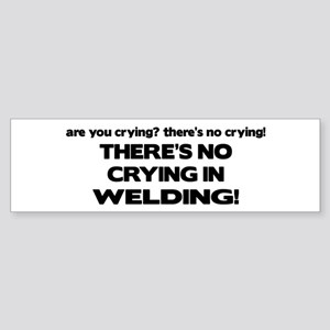 There's No Crying Welding Bumper Sticker