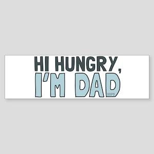 Hi Hungry Im Dad Bumper Sticker