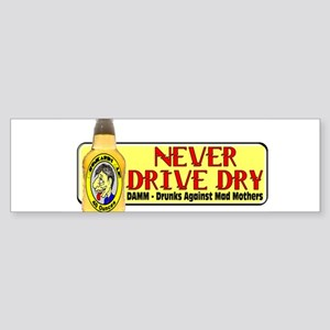 Never Drive Dry Bumper Sticker