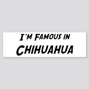 Famous in Chihuahua Bumper Sticker