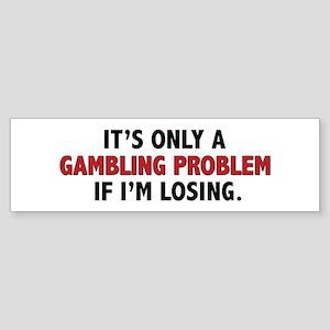 """Gambling Problem"" Bumper Sticker"