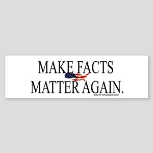 Make Facts Matter Again Bumper Sticker