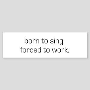 Born To Sing Bumper Sticker