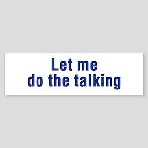 Let Me Do The Talking Bumper Sticker