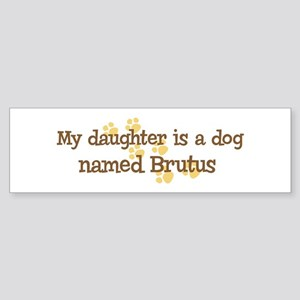 Daughter named Brutus Bumper Sticker
