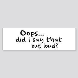 Did I Say That Out Loud? Bumper Sticker