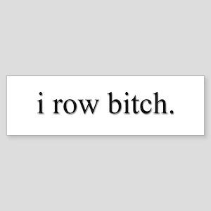 'i row bitch' bumper sticker