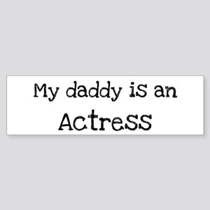 My Daddy is a Actress Bumper Sticker