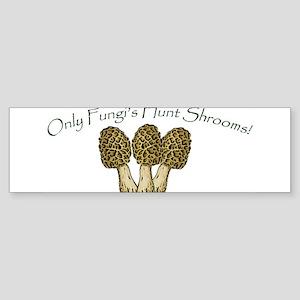 Only Fungi's Hunt Shrooms! Sticker (Bumper)