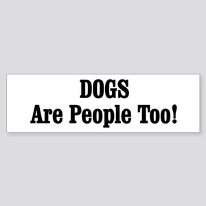 DOGS Are People Too! Sticker (Bumper)