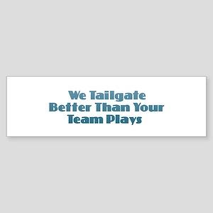 We Tailgate Better Bumper Sticker