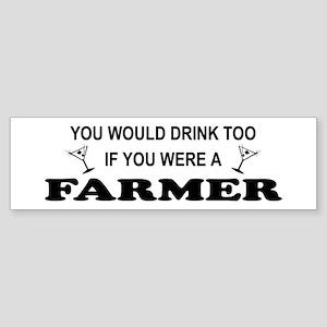 You'd Drink Too Farmer Bumper Sticker