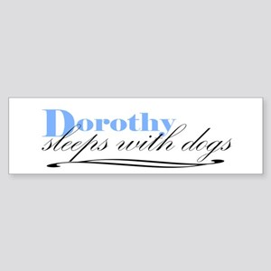 Dorothy Sleeps With Dogs Bumper Sticker