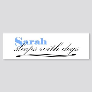 Sarah Sleeps With Dogs Bumper Sticker