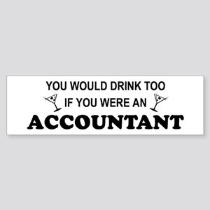 You'd Drink Too - Accountant Bumper Sticker