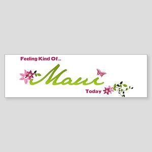 FeelingKindOfMauiToday Bumper Sticker