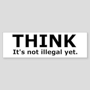 Think it's not illegal yet. Bumper Sticker