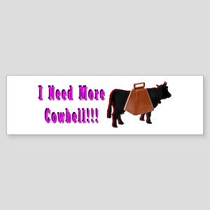 I Need More Cowbell Bumper Sticker