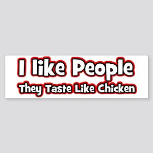 I like people they taste like chi Sticker (Bumper)