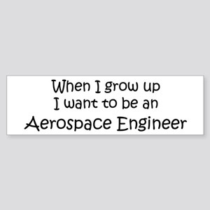 Grow Up Aerospace Engineer Bumper Sticker