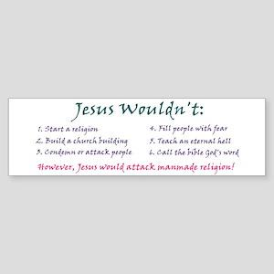 """Jesus Wouldn't"" Bumper Sticker"