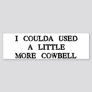 I Coulda Used More Cowbell Bumper Sticker