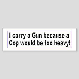 I carry a Gun Because Sticker (Bumper)