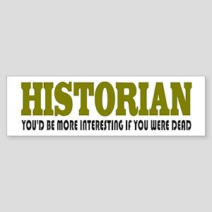 Historian Funny Quote Sticker (Bumper)