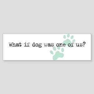 What if Dog... Bumper Sticker