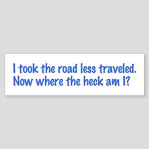 I Took the Road Less Traveled Bumper Sticker