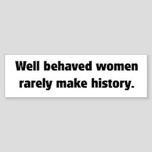 Well Behaved Women (2) Bumper Sticker